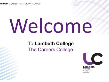 Welcome To Lambeth College The Careers College. Learner Information and Advice Service By the end of the session students will be aware of: The services.