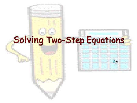 Solving Two-Step Equations What IS A TWO STEP EQUATIONS? What you do to one side of the equation must also be done to the other side to keep it balanced.