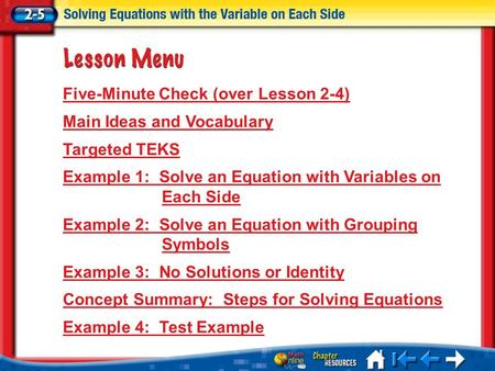 Lesson 5 Menu Five-Minute Check (over Lesson 2-4) Main Ideas and Vocabulary Targeted TEKS Example 1: Solve an Equation with Variables on Each Side Example.