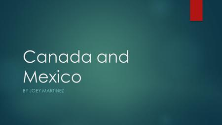 Canada and Mexico BY JOEY MARTINEZ. Mexico Maps Major mountain ranges are the Sierra Madre Occindental and the Sierra Madre Oriental. Major Rivers are.