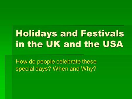 Holidays and Festivals in the UK and the USA