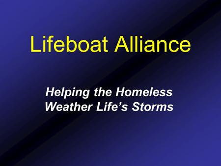 Helping the Homeless Weather Life's Storms Lifeboat Alliance.