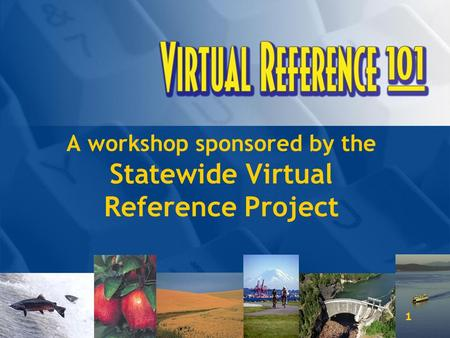 1 A workshop sponsored by the Statewide Virtual Reference Project.