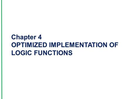 Chapter 4 OPTIMIZED IMPLEMENTATION OF LOGIC FUNCTIONS.