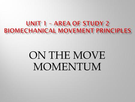 ON THE MOVE MOMENTUM. These questions relate to our last area on force production. 1.State each of Newton's three laws and demonstrate your understanding.