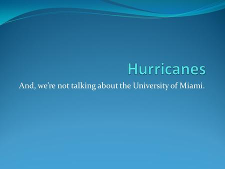 And, we're not talking about the University of Miami.