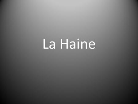 La Haine. Background Information Housing shortage HLM Import workers.
