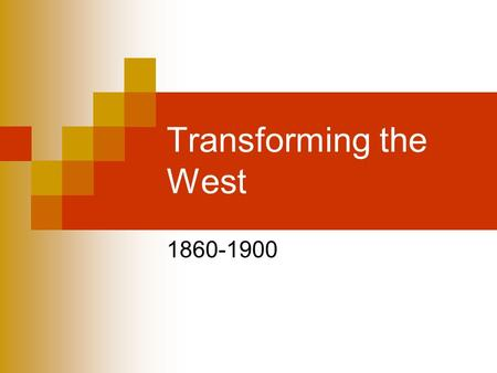 Transforming the West 1860-1900. Native Americans and the West Plains Indians – many tribes that live on the Great Plains Diversity:  Some were settled.