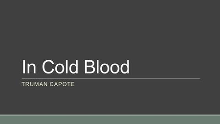 In Cold Blood Truman Capote.