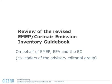 Review of the revised EMEP/Corinair Emission Inventory Guidebook On behalf of EMEP, EEA and the EC (co-leaders of the advisory editorial group)