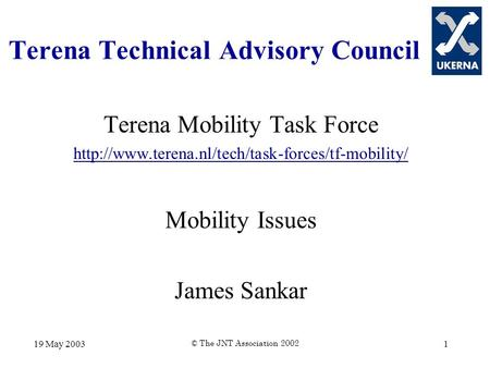 19 May 2003 © The JNT Association 2002 1 Terena Technical Advisory Council Terena Mobility Task Force