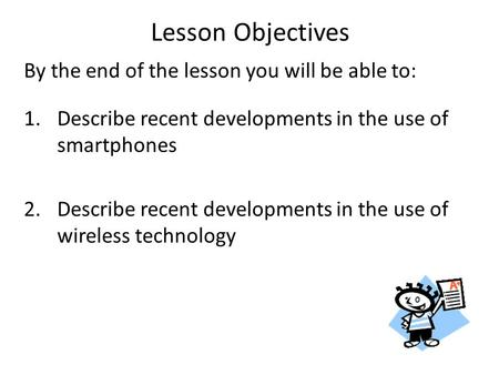 By the end of the lesson you will be able to: 1.Describe recent developments in the use of smartphones 2.Describe recent developments in the use of wireless.