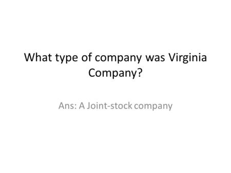 What type of company was Virginia Company? Ans: A Joint-stock company.