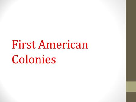 First American Colonies. Motivation to Move Rise in Middle class More people with more money, investing in Joint Stock Company (company where investors.
