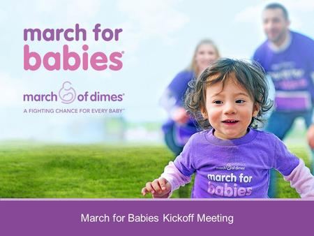March for Babies Kickoff Meeting. Chair Orientation We Are All March of Dimes Babies https://www.youtube.com/watch?v=qgP7SGhiHCg.
