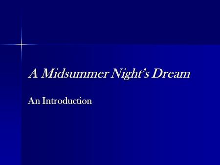 A Midsummer Night's Dream An Introduction. What does the title of the play mean? Shakespeare wrote A Midsummer Night's Dream during the early days of.