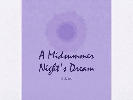 A Midsummer Night's Dream Quizzes. Act 1.1 1.For a plot to move forward, there must be conflict or rising action. What is the conflict that gets this.