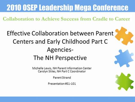 2010 OSEP Leadership Mega Conference Collaboration to Achieve Success from Cradle to Career Effective Collaboration between Parent Centers and Early Childhood.