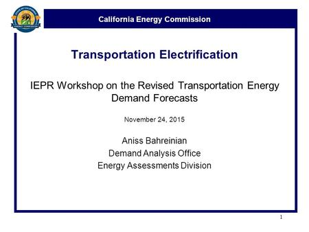 California Energy Commission Transportation Electrification IEPR Workshop on the Revised Transportation Energy Demand Forecasts November 24, 2015 Aniss.