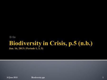 Bi 6a 16 June 2010Biodiversity.ppt1.  the diversity of nature cannot support the current pressure that humanity is placing on the planet. ( human activity.