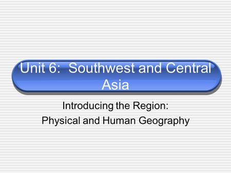 Unit 6: Southwest and Central Asia