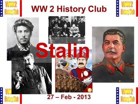 1 WW 2 History Club 27 – Feb - 2013 Stalin. 2 Agenda  Pledge  New Members  Admin Stuff  Honor Flight  Stalin: The Red Terror  Q&A  Raffle, Closing.