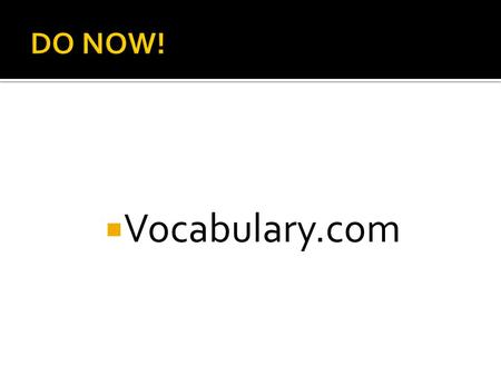 Vocabulary.com. January 12 th & 13 th, 2016 Data Assembled by Ms. Huggins.