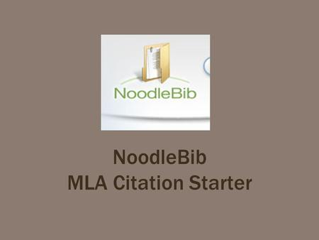 NoodleBib MLA Citation Starter. NoodleTools First Time Users.