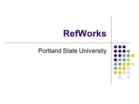 RefWorks Portland State University. Getting Started General Info:  Create an Account: https://www.refworks.com/Refworks/newuser.asp.