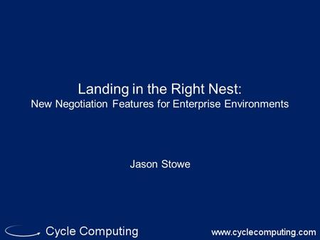 Landing in the Right Nest: New Negotiation Features for Enterprise Environments Jason Stowe.