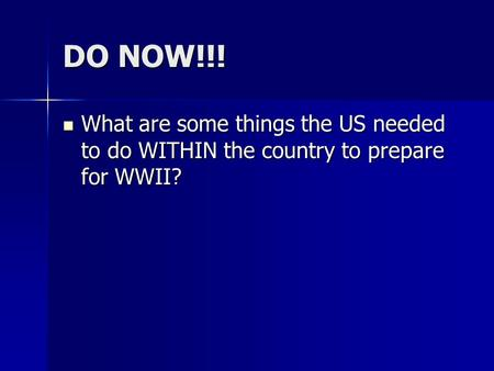 DO NOW!!! What are some things the US needed to do WITHIN the country to prepare for WWII? What are some things the US needed to do WITHIN the country.