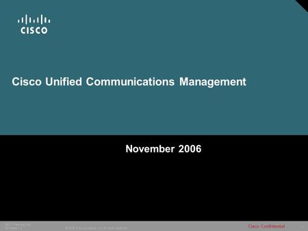 1 © 2005 Cisco Systems, Inc. All rights reserved. Cisco Confidential SEVT Planning Mtg Template 1.0 Cisco Unified Communications Management November 2006.