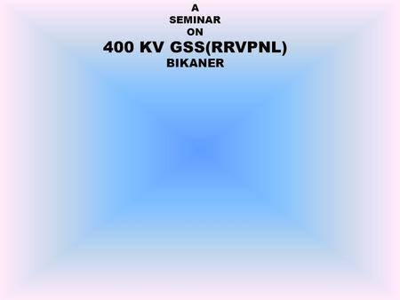 A SEMINAR ON 400 KV GSS(RRVPNL) BIKANER. CONTENTS INTRODUCTION SUBSTATION TRANSFORMER CVT CURRENT TRANSFORMER POTENTIAL TRANSFORMER CIRCUIT BREAKER ISOLATOR.