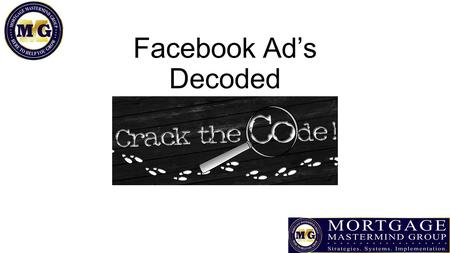 Facebook Ad's Decoded. Facebook Ad's You can only do ad's if you have a fan page If you have never done a FB ad, go to www.facebook.com/ads/manage.