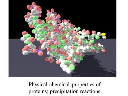 Physical-chemical properties of proteins; precipitation reactions.