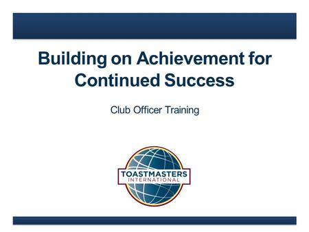 Building on Achievement for Continued Success Club Officer Training.