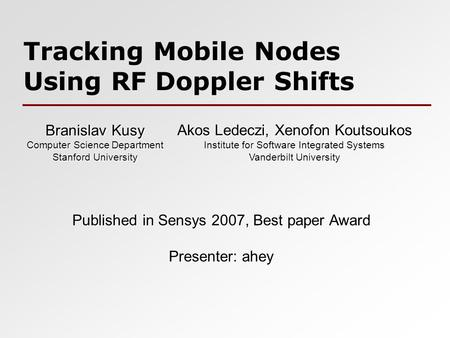 Tracking Mobile Nodes Using RF Doppler Shifts Branislav Kusy Computer Science Department Stanford University Akos Ledeczi, Xenofon Koutsoukos Institute.