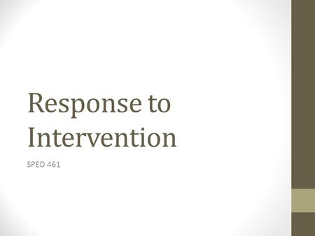 Response to Intervention SPED 461. Basic Principles of RTI Response to intervention integrates assessment and intervention within a multi-level prevention.