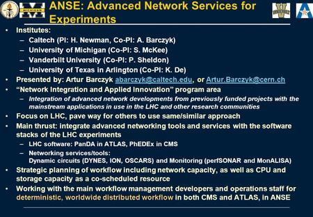 ANSE: Advanced Network Services for Experiments Institutes: –Caltech (PI: H. Newman, Co-PI: A. Barczyk) –University of Michigan (Co-PI: S. McKee) –Vanderbilt.
