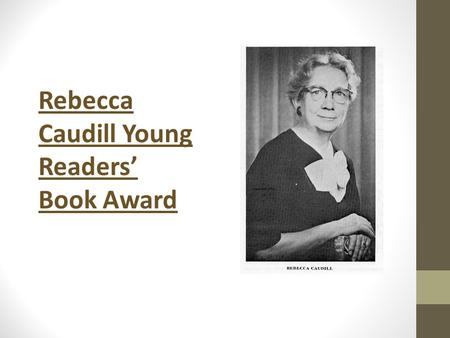 Rebecca Caudill Young Readers' Book Award. Background Information Rebecca Caudill Taught English and History Received Master's from Vanderbilt University.