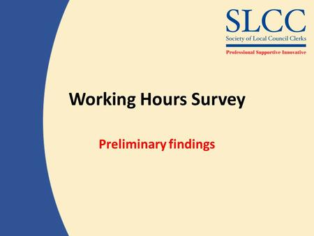Working Hours Survey Preliminary findings. Working Hours Survey 1,117 replies (double biennial surveys) 96% of part-time respondents work extra hours.