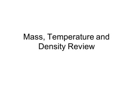 Mass, Temperature and Density Review. What is the definition of volume? The amount of space an object takes up. What is the name of the instrument used.