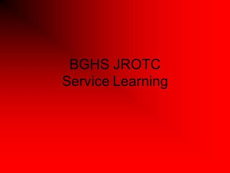 BGHS JROTC Service Learning. Definitions Facilitator- Leads team discussions to identify needs and prepare service learning activities Recorder- Takes.