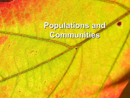 Populations and Communities. Habitat: An environment that provides an organism with everything it needs to live, organism with everything it needs to.