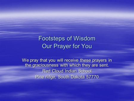 Footsteps of Wisdom Our Prayer for You We pray that you will receive these prayers in the graciousness with which they are sent. Red Cloud Indian School.
