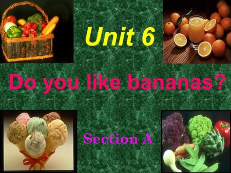 Do you like bananas? Section A Unit 6 half an apple an apple three apples.