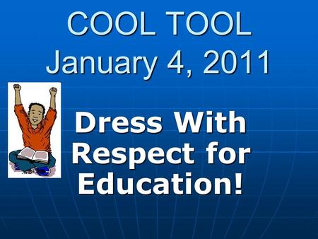 COOL TOOL January 4, 2011 Dress With Respect for Education!