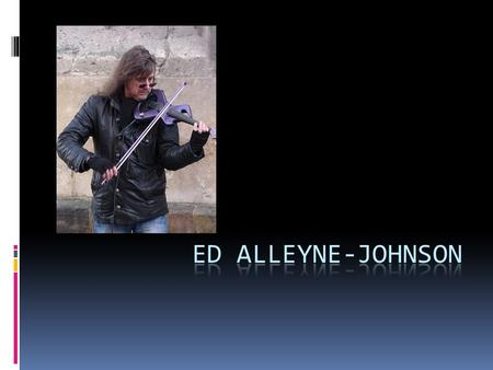  Ed Alleyne-Johnson is a British electric violinist and prolific busker. He has been busking since he was a Fine Art student at Oxford University in.