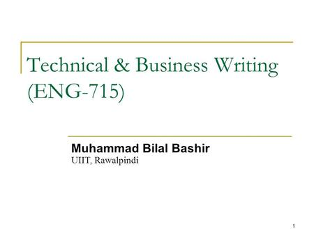 1 Technical & Business Writing (ENG-715) Muhammad Bilal Bashir UIIT, Rawalpindi.