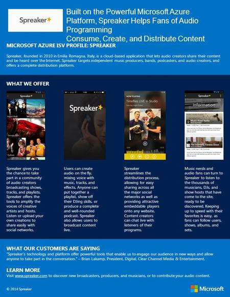 Built on the Powerful Microsoft Azure Platform, Spreaker Helps Fans of Audio Programming Consume, Create, and Distribute Content MICROSOFT AZURE ISV PROFILE:
